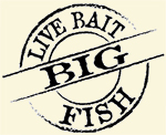 Live Bait = Big Fish