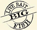 Live Bait = Big Fish